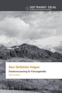 Raimund-Schoell-Veroeffentlichungen-den-Gefuehlen-folgen-Emotionscoaching-fuer-Fuehrungskraefte